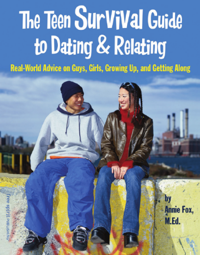 The Teen Survival Guide to Dating & Relating: Real-World Advice on Guys, Girls, Growing Up, and Getting Along