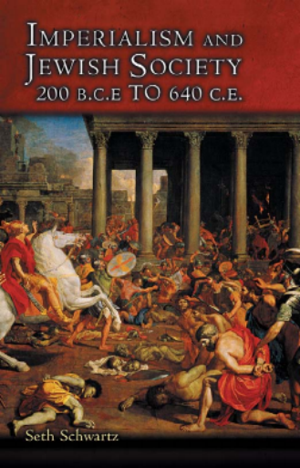 Imperialism and Jewish Society, 200 B.C.E. to 640 C.E. - Seth Schwartz