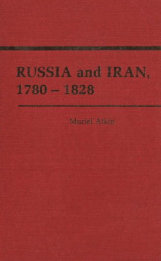 Russia and Iran, 1780-1828 - Muriel Atkin