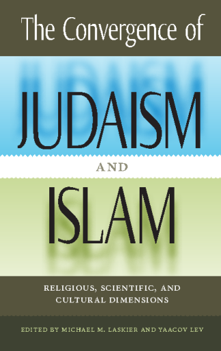 The Convergence of Judaism and Islam. Religious, Scientific, and Cultural Dimensions