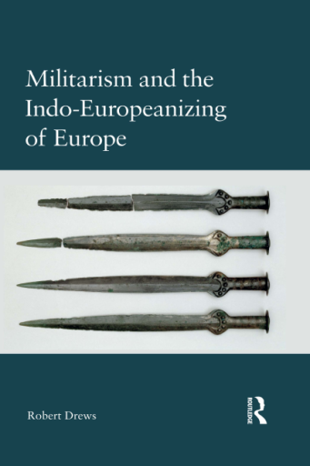 Militarism and the Indo-Europeanizing of Europe - Robert Drews
