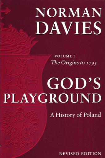 God's Playground. A History of Poland, Vol. 1. The Origins to 1795