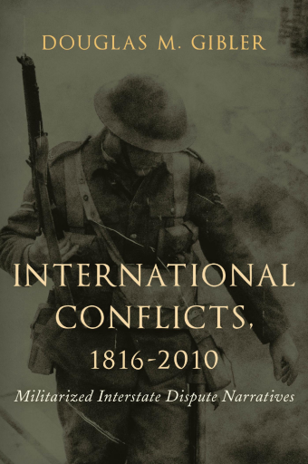 International Conflicts, 1816-2010. Militarized Interstate Dispute Narratives - Douglas M. Gibler