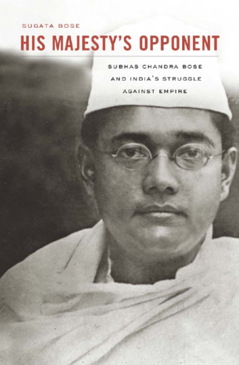 His Majesty\'s Opponent. Subhas Chandra Bose and India\'s Struggle Against Empire