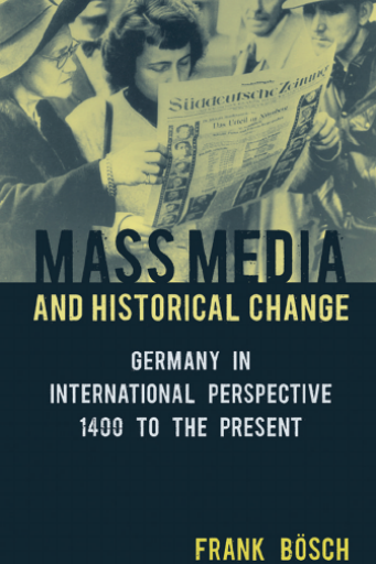 Mass Media and Historical Change. Germany in International Perspective, 1400 to the Present