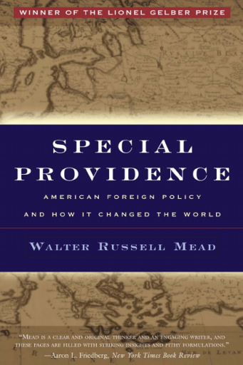 Special Providence_ American Foreign Policy and How It Changed World - Walter Russell Mead