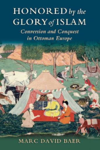 Honored by the Glory of Islam. Conversion and Conquest in Ottoman Europe