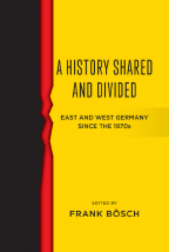 A History Shared and Divided. East and West Germany Since the 1970s