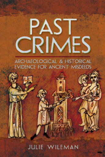 Past Crimes. Archaeological and Historical Evidence for Ancient Misdeeds