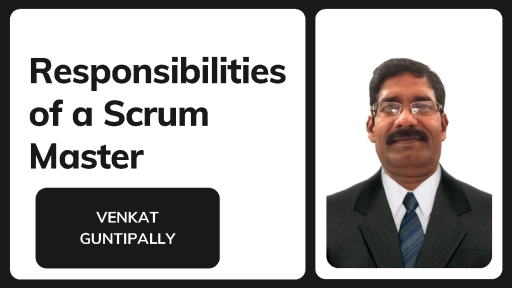 Responsibilities of a Scrum Master by Venkat Guntipally