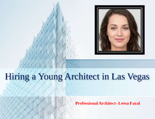 Leesa Fazal- Hiring A Young Architect in Las Vegas