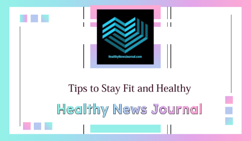 Tips to Stay Fit and Healthy - Healthy News Journal