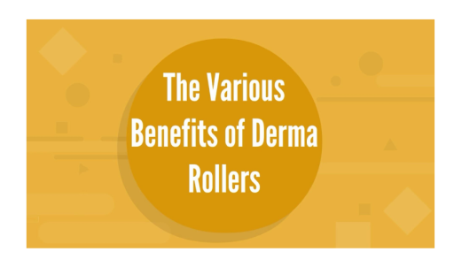 The Various Benefits of Derma Rollers